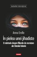 În pielea unei jihadiste. O marturie despre filierele de recrutare ale Statului Islamic